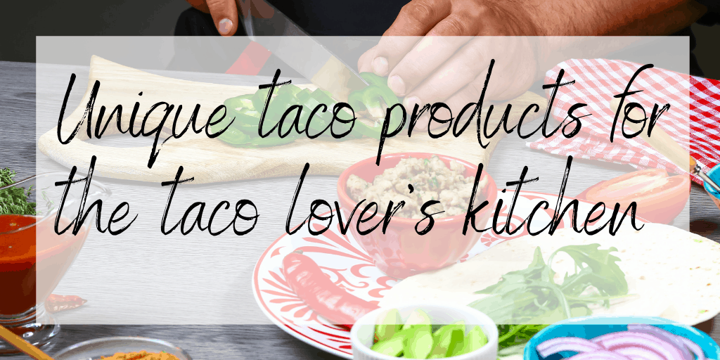 unique taco gift ideas for kitchens