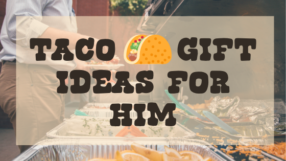 taco gifts for him